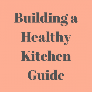 Building a Healthy Kitchen Guide